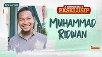 Wawancara Eksklusif -  Muhammad Ridwan (Bola.com/Adreanus Titus)