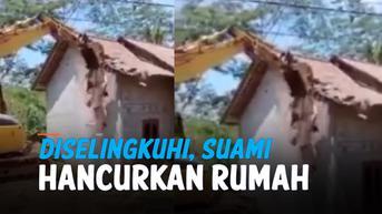 VIDEO: Istri Selingkuh, Suami Hancurkan Rumah Pakai Alat Berat