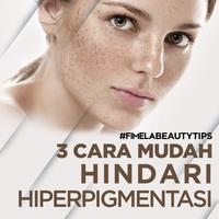 3 Cara Mudah Hindari Hiperpigmentasi