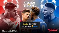 Duel Atletico Madrid vs Chelsea di babak 16 besar Liga Champions 2020/2021, Rabu (24/2/2021) pukul 03.00 WIB dapat disaksikan melalui SCTV dan platfrom streaming Vidio. (Dok. Vidio)