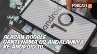 PODCAST: Alasan Google Ganti Nama OS Andalan ke Android 10.
