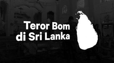 Teror bom di Sri Lanka terjadi secara beruntun mulai Minggu (21/4) pagi. Ada delapan ledakan yakni di Kolombo (6 ledakan),  Negombo (1 ledakan), dan Batticaloa (1 ledakan).