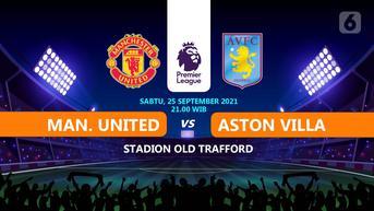 Dapatkan Link Live Streaming Liga Inggris MU vs Aston Villa: Buru 3 Poin di Old Trafford
