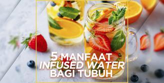 5 Manfaat Infused Water untuk Tubuh