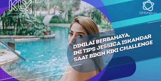 Tips Jessica Iskandar saat bikin Kiki Challenge.