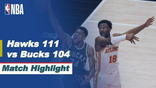 Berita Video, Atlanta Hawks Vs Milwaukee Bucks 111-104, Senin (26/4/2021)