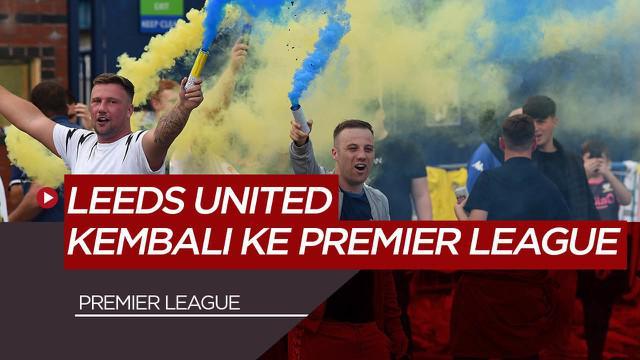 Berita Video Kembali ke Premier League Setelah 16 Tahun, Fans Leeds United Bersuka Cita