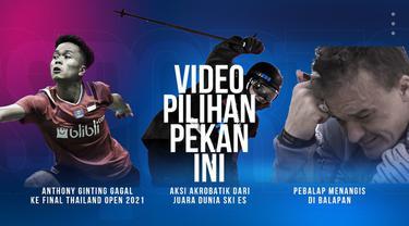 Berita 3 Video Pilihan Minggu Ini, Anthony Ginting Gagal ke Final Thailand Terbuka 2021 dan Pebalap Reli yang Menangis