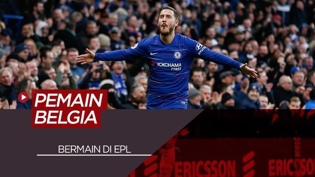 Berita Video Eden Hazard dan 6 Pemain Belgia Lainnya yang Pernah Bermain di Premier League