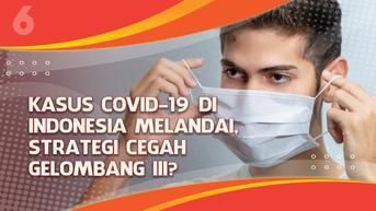 VIDEO Headline: Kasus Covid-19 di Indonesia Melandai, Strategi Cegah Gelombang III?