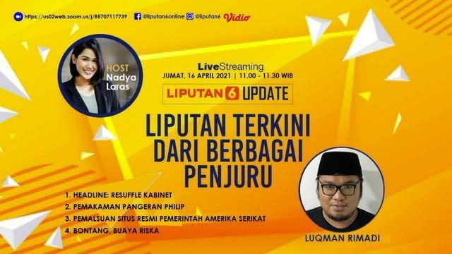 Liputan6.com update hari ini membahas dengan Headline: Reshuffle Kabinet, Pemakaman Pangeran Phillip, Bontang, Buaya Riska.