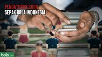 Pengaturan skor sepak bola Indonesia. (Bola.com/Dody Iryawan)