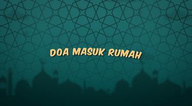 Kumpulan doa Ramadan hari ini berisi panduan doa untuk kamu, ketika kamu akan masuk ke dalam rumah.