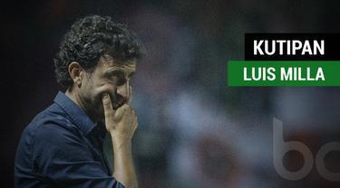 Pelatih Timnas Indonesia, Luis Milla miliki kutipan yang bisa menginspirasi sepak bola Indonesia. Apa saja itu?