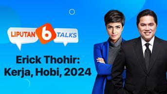 Live Streaming Liputan 6 Talks Bersama Erick Thohir: Kerja, Hobi, dan 2024, Sore Ini Pukul 14.30 WIB