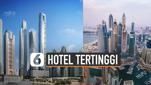 Predikat hotel tertinggi di dunia kini dipegang Gevora Hotel, Dubai. Namun, perusahaan elite di Dubai tengah bangun hotel The Ciel Tower.