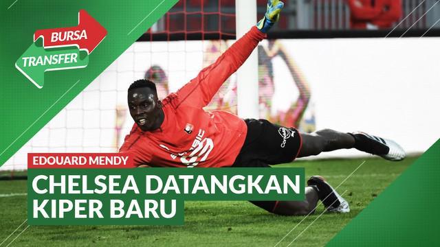 Berita Video Bursa Transfer: Chelsea Resmi Datangkan Edouard Mendy dari Rennes