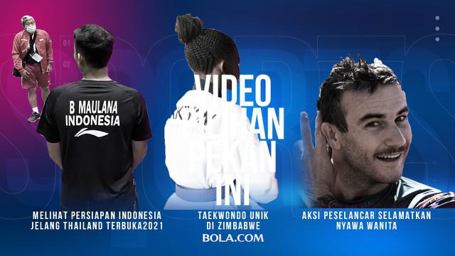 Berita 3 Video Pilihan Minggu Ini, Melihat Tim Bulutangkis Indonesia di Thailand Terbuka dan Taekwondo Unik di Zimbabwe