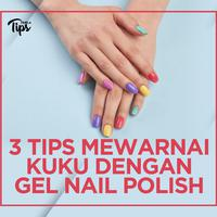 3 Tips Mewarnai Kuku dengan Gel Nail Polish di Rumah