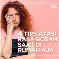 4 Tips Hilangkan Rasa Bosan Saat di Rumah Aja