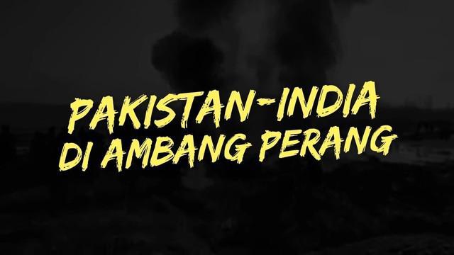 India dan Pakistan kembali berada di ambang konflik terbuka menyusul ketegangan yang semakin meningkat antara kedua negara dalam sepekan terakhir.