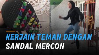 VIDEO: Sandal Mercon, Perempuan Kerjain Temannya Hingga Kaget