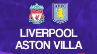 Liga Inggris: Liverpool Vs Aston Villa. (Bola.com/Dody Iryawan)