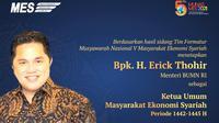 Menteri BUMN Erick Thohir terpilih sebagai Ketua Umum Masyarakat Ekonomi Syariah (MES) periode 2021-2024.