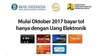 Terhitung mulai Oktober 2017, semua transaksi pembayaran tol akan menggunakan Uang Elektronik.