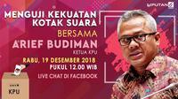 Live Chat Menguji Kekuatan Kotak Suara Bersama Ketua KPU Arief Budiman. (Liputan6.com/Triyasni)