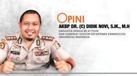 AKBP Dr. (C) DIDIK NOVI, S.IK., M.H Anggota Densus 88 AT Polri dan Kandidat Doktor Departemen Kriminologi Universitas Indonesia
