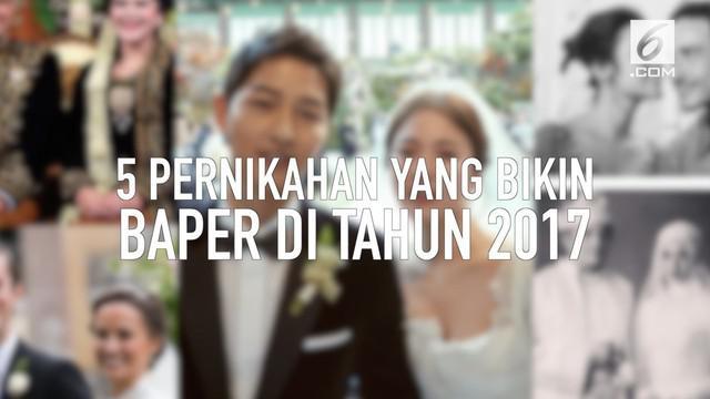 Pernikahan sejumlah pasangan dari dalam dan luar negeri ini sukses bikin warganet baper di tahun 2017. Siapa saja mereka?