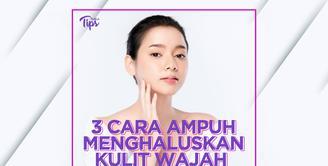 3 Cara Ampuh Menghaluskan Kulit Wajah secara Alami