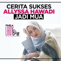 LADY BOSS: Perjuangan Allyssa Hawadi Menjadi Makeup Artist Papan Atas