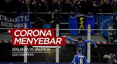Berita video laga Atalanta vs Valencia pada leg I babak 16 besar Liga Champions menjadi salah satu momen penyebaran virus Corona di Italia.