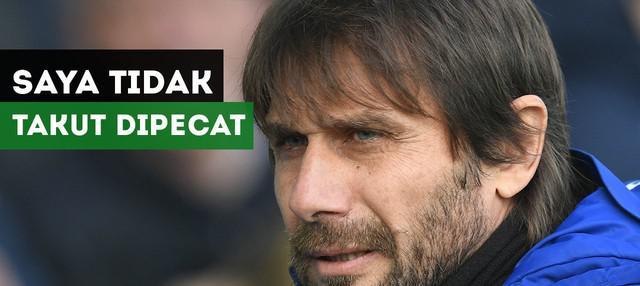 Manajer Chelsea, Antonio Conte, mengaku dirinya tidak takut dipecat oleh Chelsea.