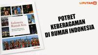 Indonesia Rumah Kita adalah buku perdana Liputan6.com yang membahas soal keberagaman di Indonesia.
