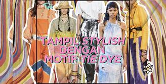 Bagaimana tetap tampil stylish dengan motif Tie Dye? Yuk, cek video di atas!