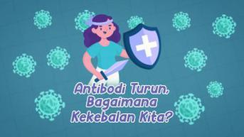 VIDEO: Kadar Antibodi Setelah Vaksinasi Turun, Bagaimana Kekebalan Kita?