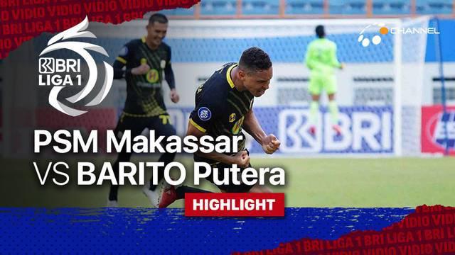 Berita video BRI Liga 1 2021/2022 pertandingan antara PSM Makassar kontra Barito Putera, Senin, (27/9/2021).