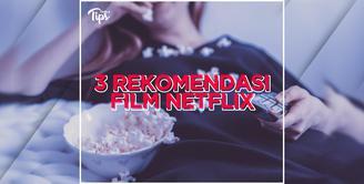 3 Film Netflix Ini Bisa Hilangkan Rasa Bosan Selama di Rumah