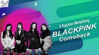 Berikut ini 5 kejutan menjelang BLACKPINK resmi comeback. (Foto: Twitter/YG_BLACKPINK, Desain: Nurman Abdul Hakim/Bintang.com)