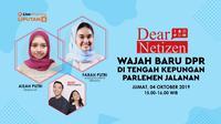 Bincang Dear Netizen 'Wajah Baru DPR di Tengah Kepungan Parlemen Jalanan'. Jumat, 4 Oktober 2019.