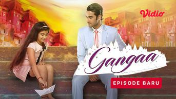 Sinopsis Gangaa Episode 3 di Vidio: Teman Baru Gangaa