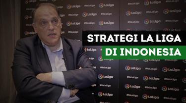 Presiden La Liga, Javier Tebas, mengungkapkan strategi La Liga