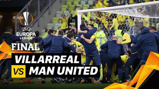 Berita video mini match Final Liga Europa 2020/2021 antara Villarreal melawan Manchester United, Kamis (27/5/2021) dinihari WIB.