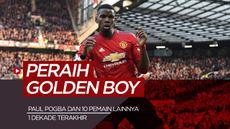 MOTION GRAFIS: Paul Pogba dan 9 Peraih Golden Boy 1 Dekade Terakhir, Sesukses Apa Mereka Sekarang?