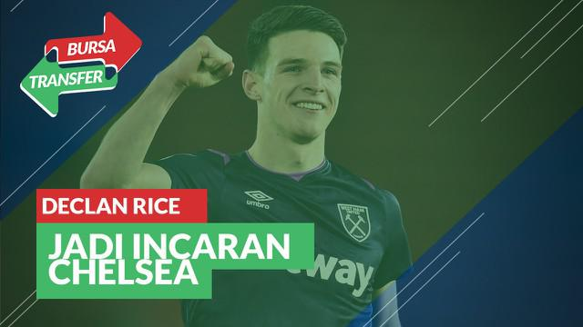 Berita Video Bursa Transfer: Chelsea Siap Datangkan Pemain West Ham United, Declan Rice