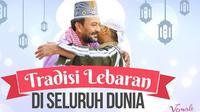 Uniknya Beragam Perayaan Idul Fitri di Seluruh Dunia