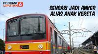 PODCAST News: Sensasi Jadi Anker Alias Anak Kereta. (Liputan6.com/Wawan Isab Rubiyanto)
